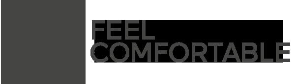 Feel Comfortable