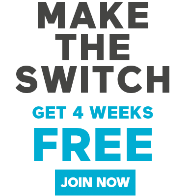 Make the Switch - Get 4 Weeks FREE